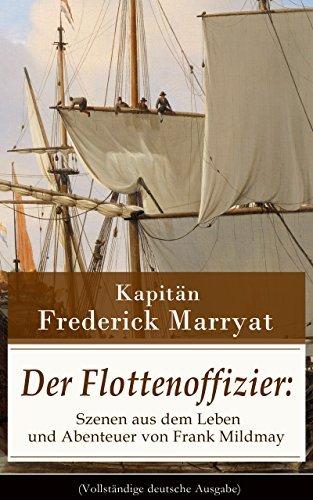 Der Flottenoffizier: Szenen aus dem Leben und Abenteuer von Frank Mildmay (Vollständige deutsche Ausgabe): Ein fesselnder Seeroman  by  Frederick Kapitän Marryat