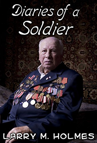 World War 2: Diaries of a Soldier Larry M. Holmes