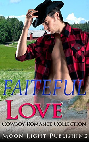 Cowboy Romance Collection: Faithful Love Moon Light Publishing