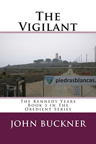 The Vigilant: The Kennedy Years (The Obedient Book 3) John Buckner