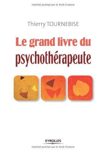 Le grand livre du psychothérapeute. Thierry Tournebise