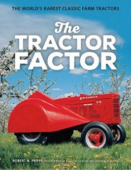 The Tractor Factor: The Worlds Rarest Classic Farm Tractors Robert N. Pripps