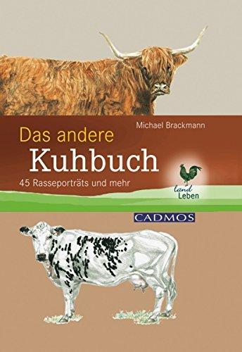 Das andere Kuhbuch: 45 Rasseportraits und mehr Dr. med. vet. Dr. rer. nat. Michael Brackmann