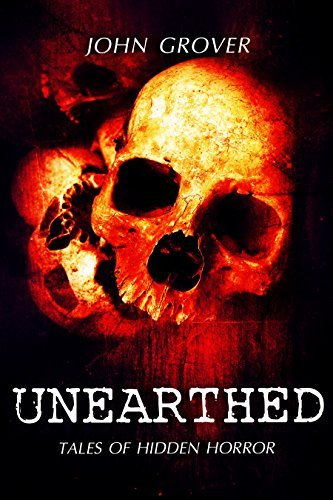 Unearthed: Tales of Hidden Horror  by  John Grover