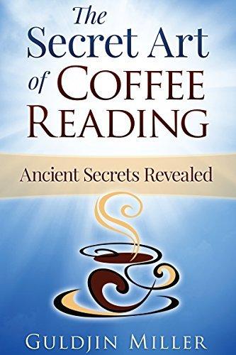 The Secret Art of Coffee Reading: Ancient Secrets Revealed Guldjin Miller