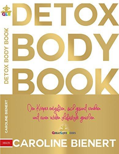 DETOX BODY BOOK: Den Körper entgiften, sich gesund ernähren, einen vitalen Lifestyle genießen.  by  Caroline Bienert