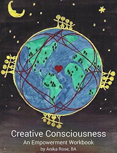 Creative Consciousness: An Empowerment Workbook Anika Rose