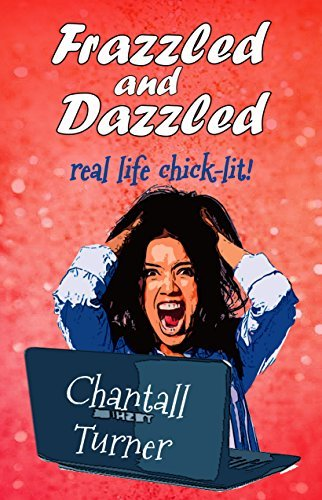 Frazzled and Dazzled: Real life chick lit Chantall Turner