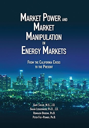 Market Power and Market Manipulation in Energy Markets: From The California Crisis to the Present Gary Taylor
