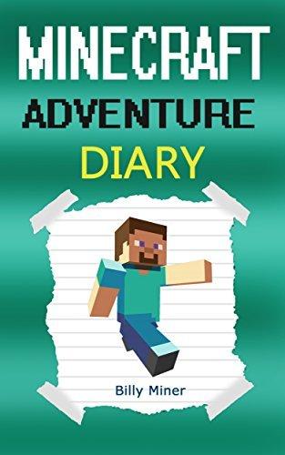 Minecraft Adventure: A Thrilling Minecraft Adventure Book (Minecraft, Minecraft Adventures, Minecraft Adventurer, Minecraft Adventurers, Minecraft Books, Minecraft Diaries, Minecraft Diary)  by  Billy Miner