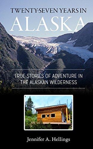 Twenty-Seven Years in Alaska: True Stories of Adventure in the Alaskan Wilderness  by  Jennifer Hellings