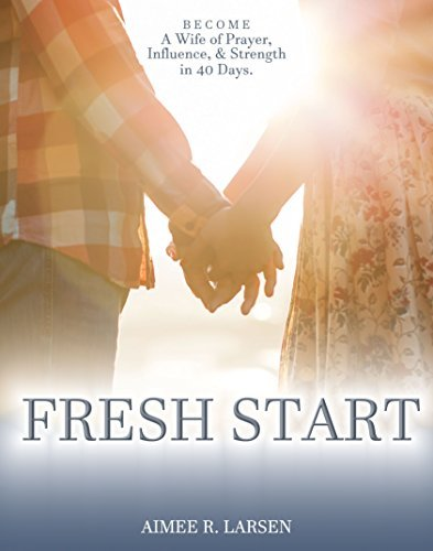 Fresh Start: 10 Day Sampler: Become a Wife of Prayer, Influence, and Strength in 40 Days Aimee Larsen