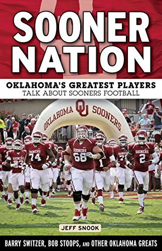 Sooner Nation: Oklahomas Greatest Players Talk About Sooners Football  by  Jeff Snook