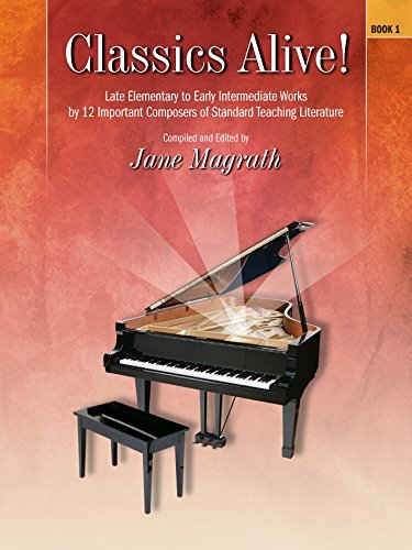 Classics Alive!, Book 1: Late Elementary to Early Intermediate Piano Collection Jane Magrath