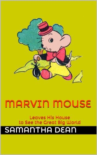Marvin Mouse Leaves His House to See the Great Big World Samantha Dean