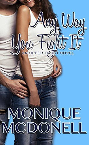 Any Way You Fight It: An Upper Crust Novel (The Upper Crust Series Book 3) Monique McDonell