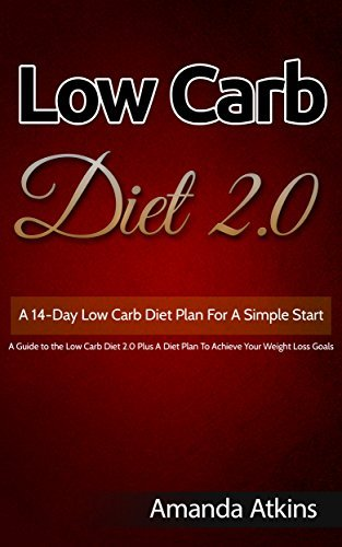 DIET BOOKS: A Guide To The Low Carb Diet 2.0 Plus A Diet Plan To Achieve Your Weight Loss Goals (Recipe Books) (Cookbooks Book 1)  by  Amanda Atkins