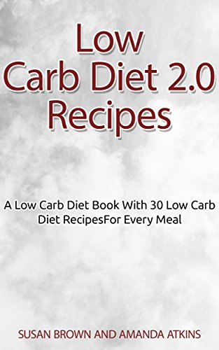 DIET BOOKS: A Low Carb Diet Book With 30 Low Carb Diet Recipes For Every Meal (Recipe Books) (Cookbooks 1) Susan Brown