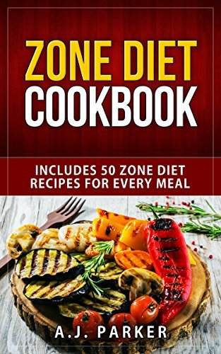 DIET BOOKS: Includes 50 Zone Diet Recipes For Every Meal (Cookbooks) (Paleo Diet Books Book 1)  by  A.J. Parker