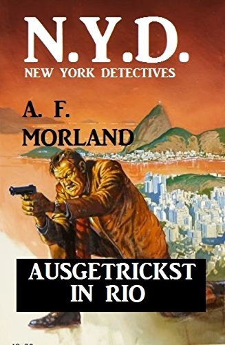 N.Y.D. - Ausgetrickst in Rio (New York Detectives): Kriminalroman  by  A.F. Morland