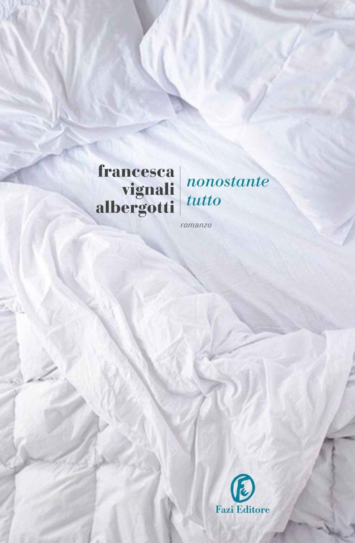 Nonostante tutto  by  Francesca Vignali Albergotti