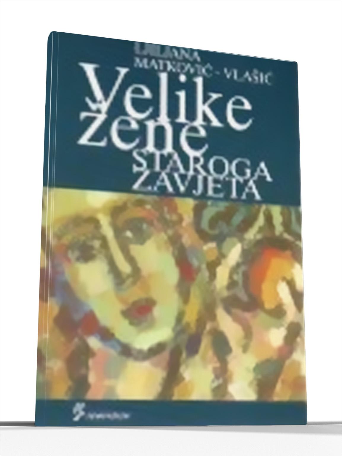 Velike žene Staroga zavjeta  by  Ljiljana Matković-Vlašić