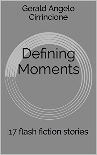 Defining Moments: 17 flash fiction stories  by  Gerald Angelo Cirrincione