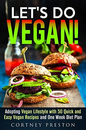 Lets Do Vegan: Adopting Vegan Lifestyle with 50 Amazing Quick and Easy Recipes and One Week Diet Plan  by  Cortney Preston