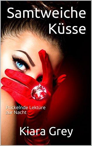 Samtweiche Küsse: Prickelnde Lektüre zur Nacht Kiara Grey
