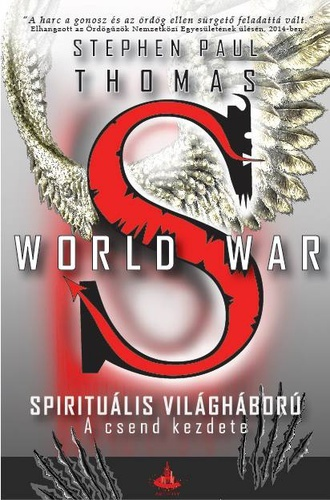 A csend kezdete (World War S - Spirituális világháború, #1)  by  Stephen Paul  Thomas