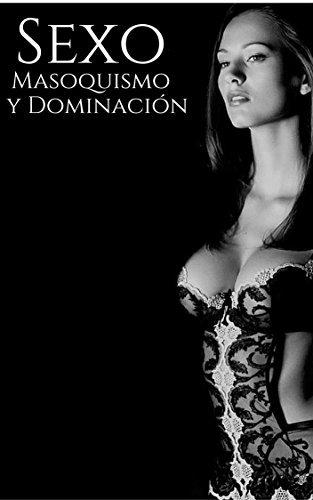 Sexo Masoquismo y Dominación: Cuando el Dolor te Lleva a Explotar tu Potencial Sexual (Masoquismo Absoluto nº 2)  by  Valentino Mori