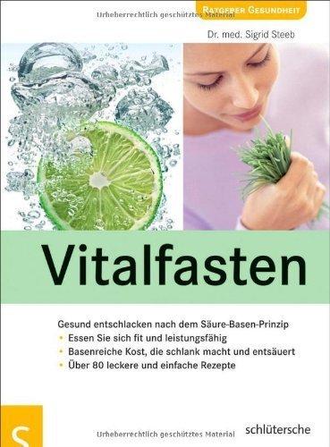 Vitalfasten: Gesund entschlacken nach dem Säure-Basen-Prinzip  by  med. Sigrid Steeb