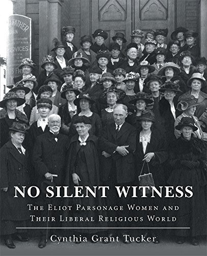 No Silent Witness: The Eliot Parsonage Women and Their Liberal Religious World Cynthia Grant Tucker