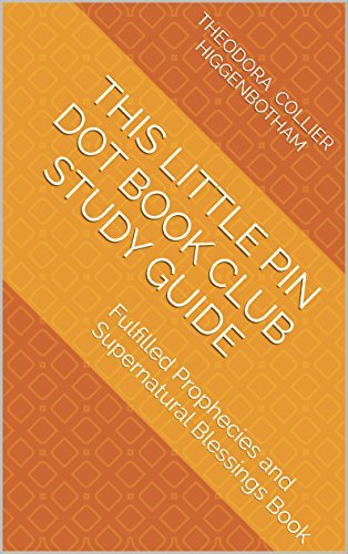 This Little Pin Dot Book Club Study Guide: Fulfilled Prophecies and Supernatural Blessings Book Theodora Collier Higgenbotham