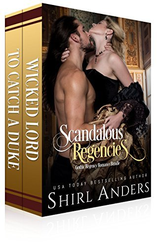 Scandalous Regencies: Wicked Lord, To Catch a Duke  by  Shirl Anders