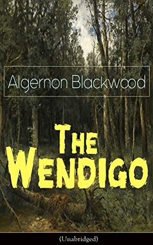 The Wendigo (Unabridged): Horror Classic - A dark and thrilling story, which introduced the legend to horror fiction  by  Algernon Blackwood