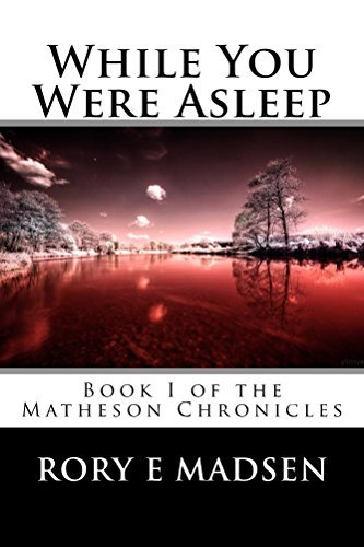 While You Were Asleep: Book I of The Matheson Chronicles  by  Rory Madsen