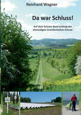 Da war Schluss!: Auf dem Grünen Band entlang der ehemaligen innerdeutschen Grenze  by  Reinhard Wagner