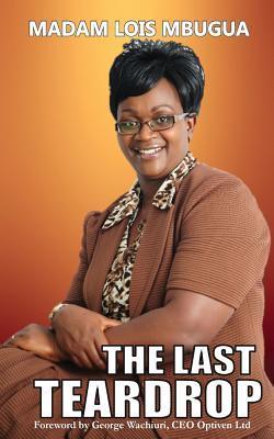 The Last Teardrop Madam Lois Mbugua