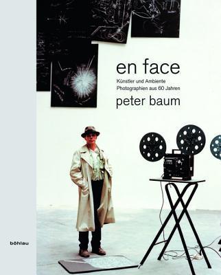 En Face: Kunstler Und Ambiente Photographien Aus 60 Jahren  by  Peter Baum