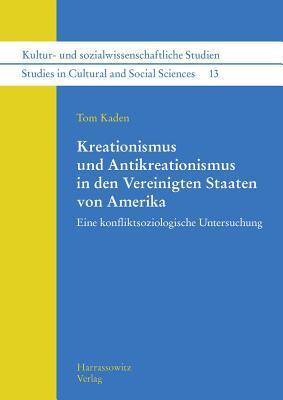 Kreationismus Und Antikreationismus in Den Vereinigten Staaten Von Amerika: Eine Konfliktsoziologische Untersuchung  by  Tom Kaden