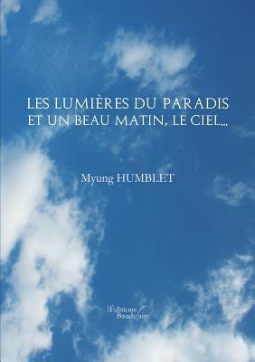 Les Lumieres Du Paradis Et Un Beau Matin, Le Myung Humblet