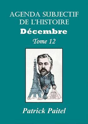 Agenda Subjectif de LHistoire Decembre Tome 12 Patrick Paitel