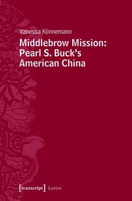 Middlebrow Mission: Pearl S. Bucks American China: Pearl S. Bucks American China  by  Vanessa Kunnemann