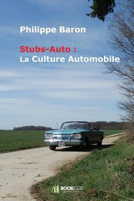 Stubs-Auto: La Culture Automobile Philippe Baron