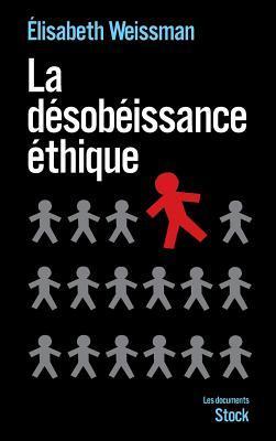 La désobéissance éthique  by  Elisabeth Weissman