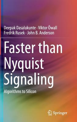 Faster Than Nyquist Signaling: Algorithms to Silicon Deepak Dasalukunte