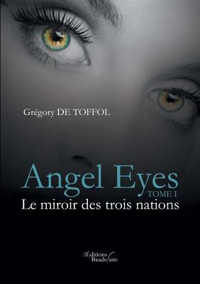 Angel Eyes - Tome I: Le Miroir Des Trois Nations  by  Gregory Toffol (De)