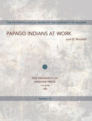 Papago Indians at Work  by  Jack O. Waddell