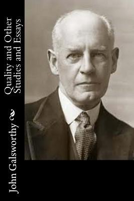 Quality and Other Studies and Essays  by  John Galsworthy